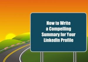 5 Tips How to Write a Compelling Summary for Your LinkedIn Profile
