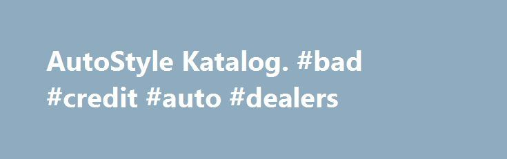 Autostyle Katalog Bad Credit Auto Dealers Http Italy