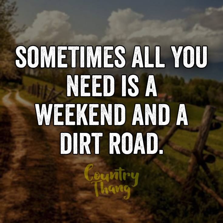 Road Quotes Sometimes All You Need Is A Weekend And A Dirt Road#lifefactquotes .