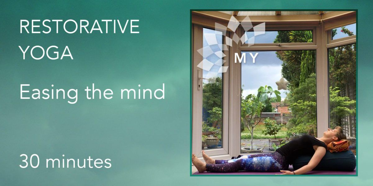 Restorative Yoga - Easing the mind - 30 minutes.  In this yoga class we focus on easing mental fatigue by relaxing the head, the primary source of tension. Use this if you are suffering from insomnia, need stress relief or just world weary. This practise will leave you feeling relaxed and restored.