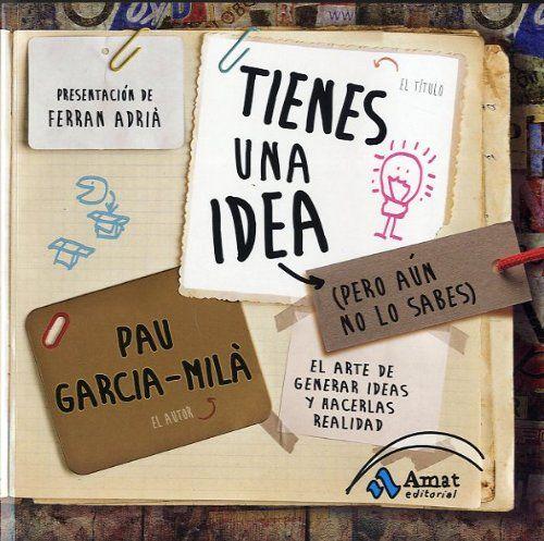 TIENES UNA IDEA (PERO AÚN NO LO SABES): El arte de generar ideas y hacerlas realidad -  http://tienda.casuarios.com/tienes-una-idea-pero-aun-no-lo-sabes-el-arte-de-generar-ideas-y-hacerlas-realidad/