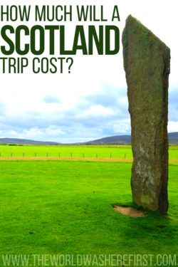 How Much Will A Trip To Scotland Cost? - The World Was Here First