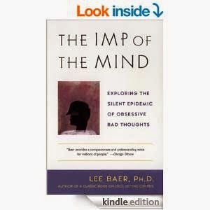 The Imp of the Mind: Exploring the Silent Epidemic of Obsessive Bad Thoughts, by Lee Baer, Ph.D. Plume, 2002