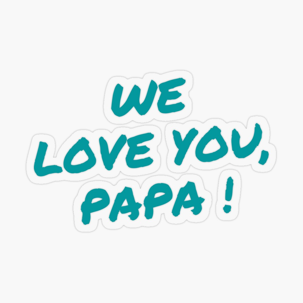 We love you, papa ! Transparent Sticker in 2020   Love you