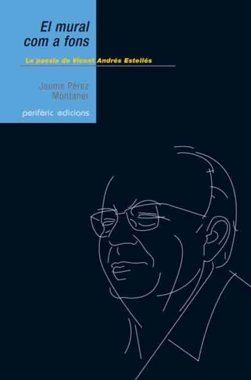"""""""El Mural com a fons. La poesia de Vicent Andrés Estellés"""" Jaume P. Muntaner (Perifèric Edicions) http://www.llibresvalencians.com/El-Mural-com-a-fons_va_18_9116_0.html"""