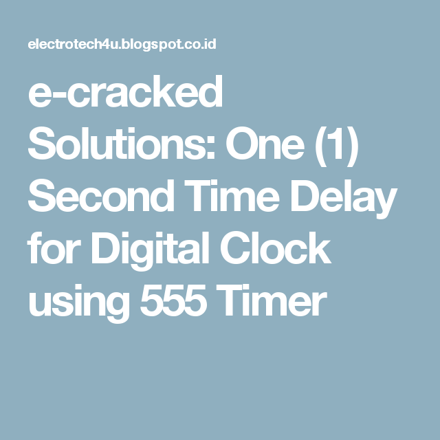 e cracked solutions one 1 second time delay for digital clock rh pinterest com