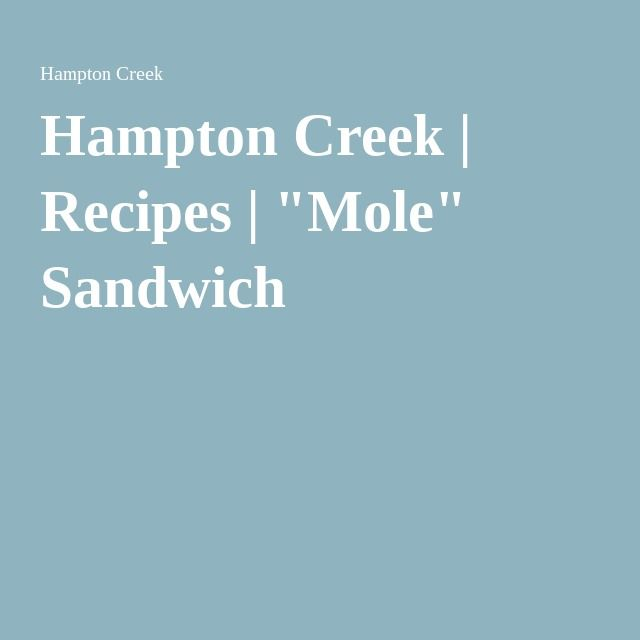 "Hampton Creek | Recipes | ""Mole"" Sandwich"