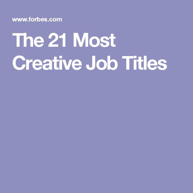 The 21 Most Creative Job Titles Creative Jobs Job Title Job