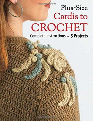 Maggie's Crochet · Plus Size Cardis to Crochet: Complete Instructions for 5 Projects