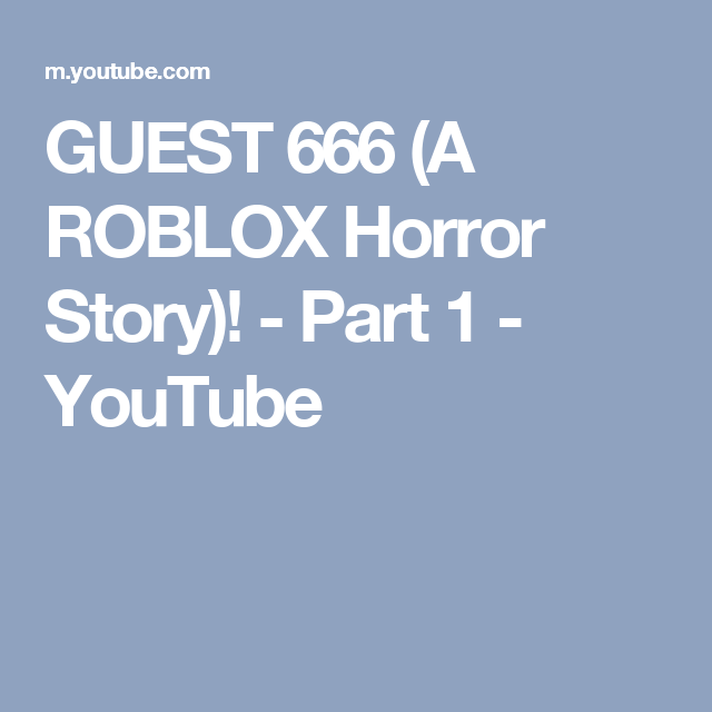 Guest 666 A Roblox Horror Story Part 1 Youtube - a roblox horror movie part 1