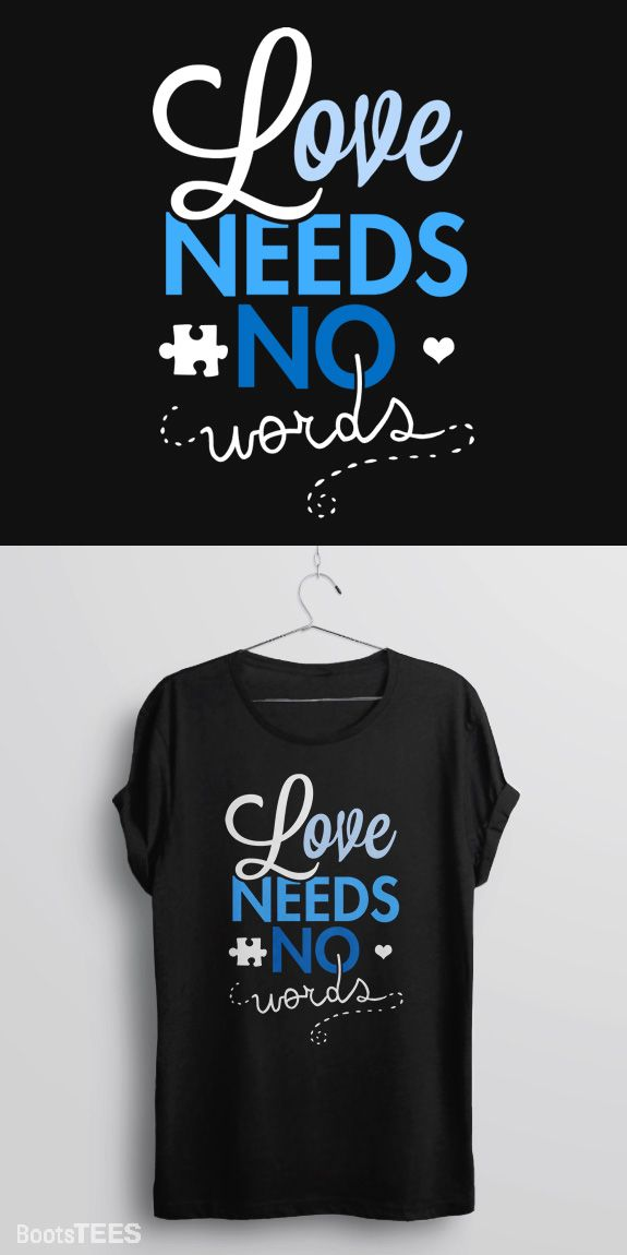 dfacdf86 Love Needs No Words autism shirt for autism awareness month. The t-shirt  speaks the truth for those who speak with their heart.