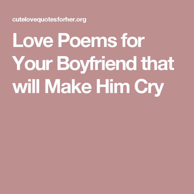Love Poems for Your Boyfriend that will Make Him Cry | L♥VE ...
