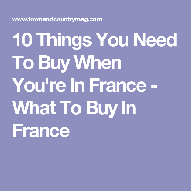 10 Things You Need To Buy When You're In France | France