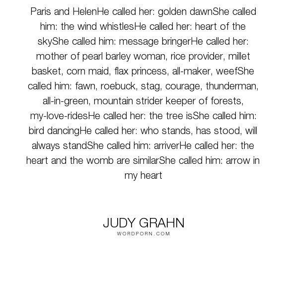 """Judy Grahn - """"Paris and HelenHe called her: golden dawnShe called him: the wind whistlesHe called..."""". poetry, mythology"""