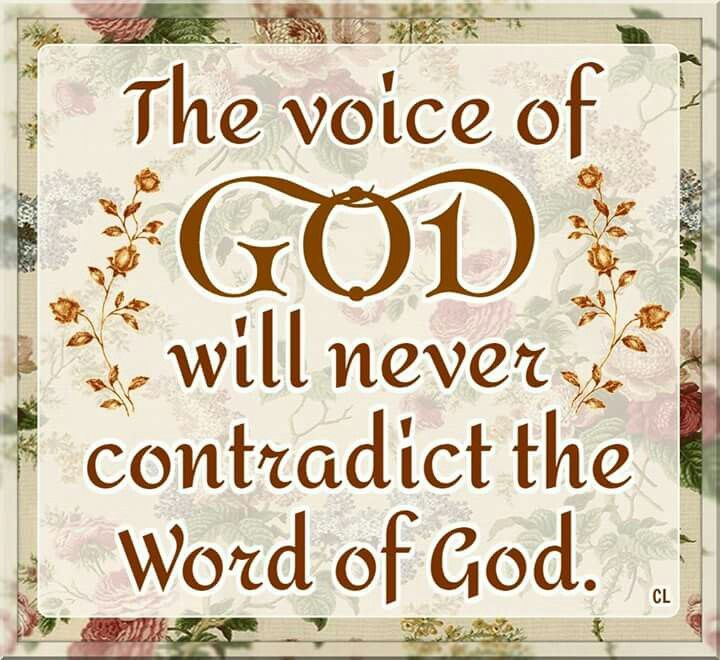 The Voice of God will never contradict the Word is God.