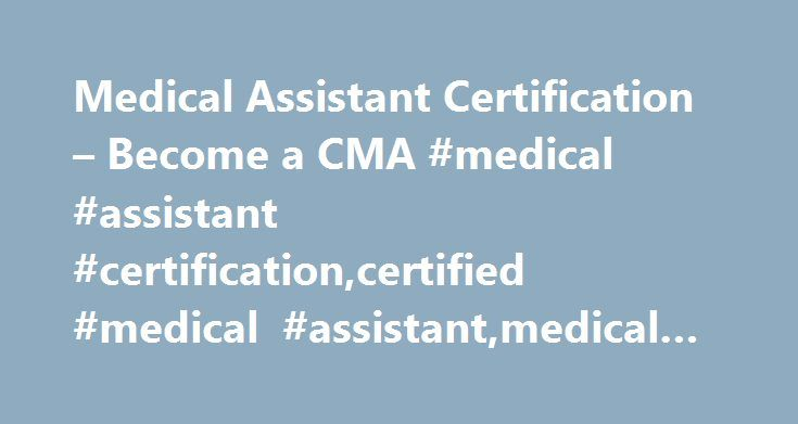 Medical Assistant Certification  Become A Cma Medical Assistant