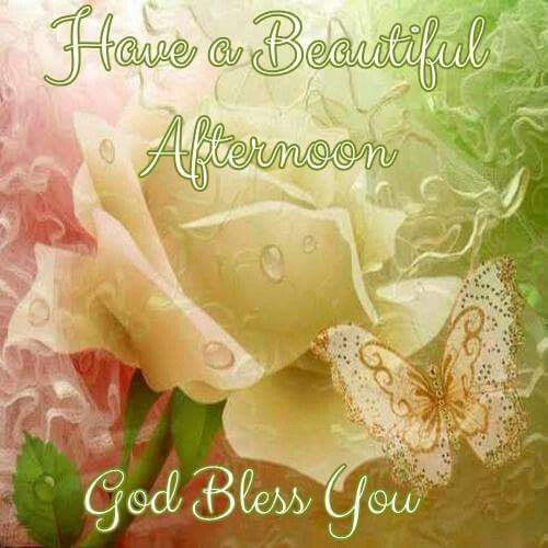 Have A Beautiful Afternoon God Bless You Afternoon Good Afternoon