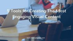 5 Tools for Creating The Most Engaging Visual Content