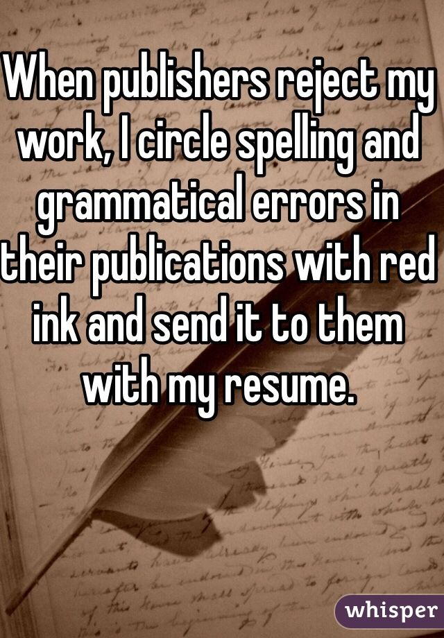 When publishers reject my work, I circle spelling and grammatical - resume spelling