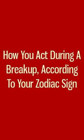 How You Act During A Breakup According To Your Zodiac ...