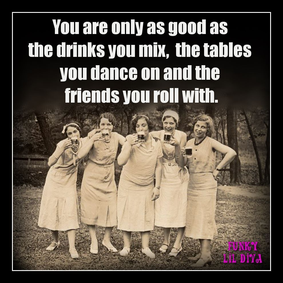 You Are Only As Good As Friends Quotes Funny Birthday Humor Friends Quotes