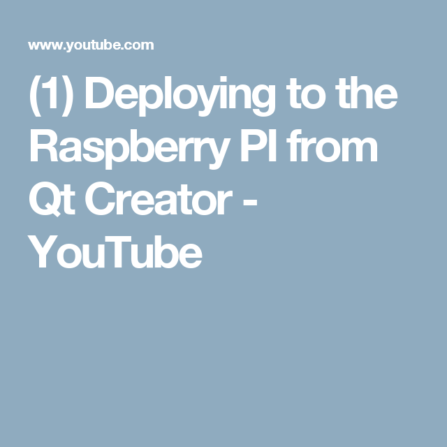 1) Deploying to the Raspberry PI from Qt Creator - YouTube