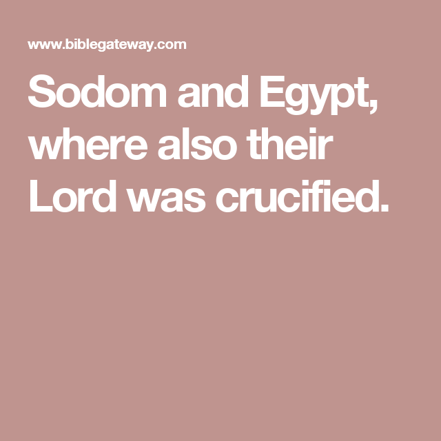 Sodom and Egypt, where also their Lord was crucified  | WTF