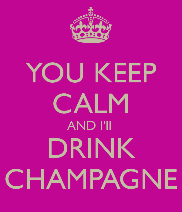 You Keep Calm And I Ll Drink Champagne Champagne Quotes Champagne Champagne Campaign