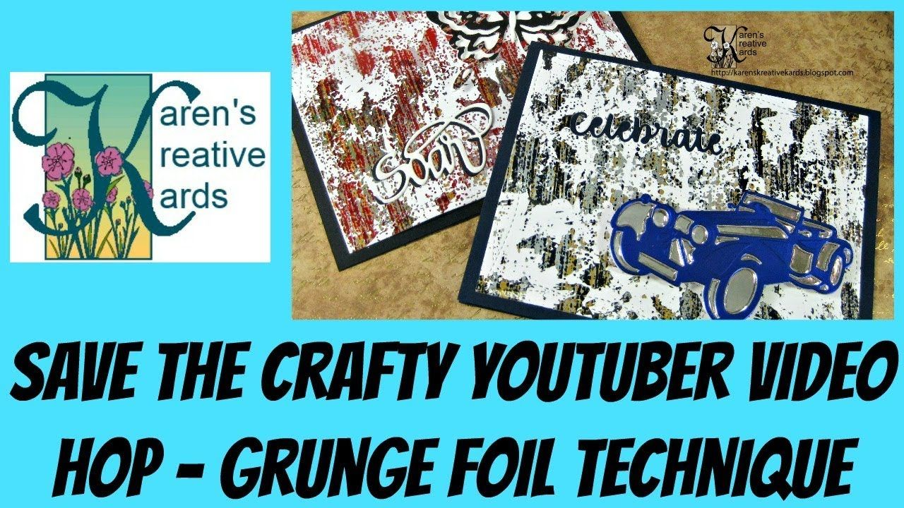 Save The Crafty Youtuber Video Hop Grunge Foil Technique Crafty Colouring Techniques Card Making