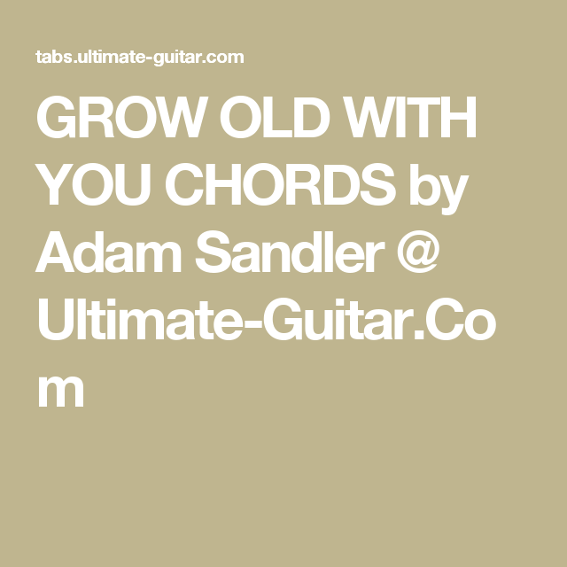 Grow Old With You Chords By Adam Sandler Ultimate Guitar