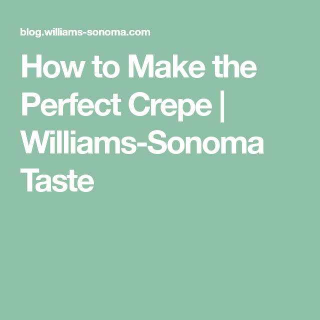 How to Make the Perfect Crepe | Williams-Sonoma Taste