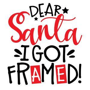 Dear Santa I Got Framed Cut File Christmas Santa Baby