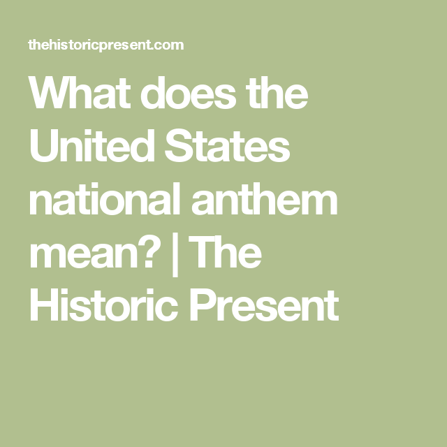 What Does The United States National Anthem Mean The Historic