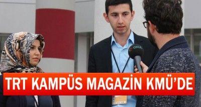 TRT KAMPÜS MAGAZİN KMÜ'DE