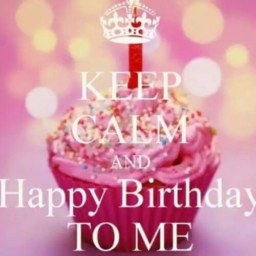 Keep Calm & happy birthday to me
