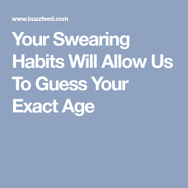 Your Swearing Habits Will Allow Us To Guess Your Exact Age