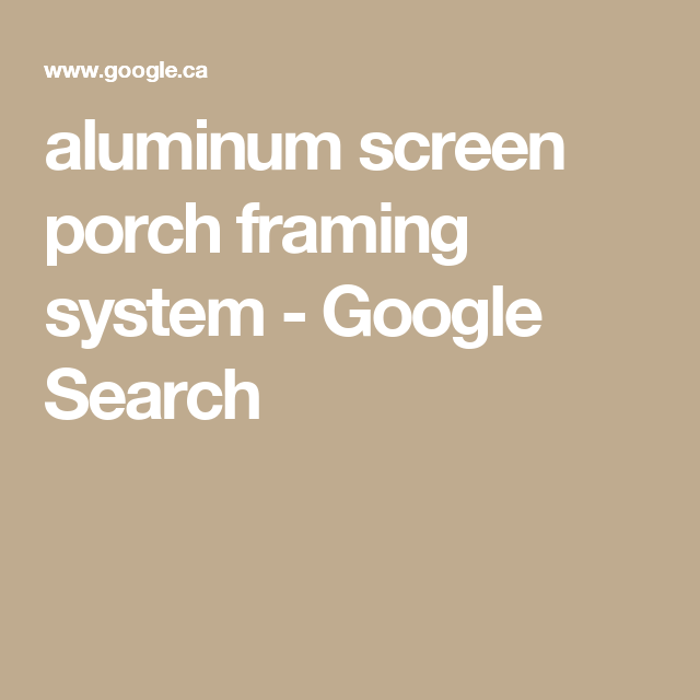 aluminum screen porch framing system - Google Search | Projects to ...