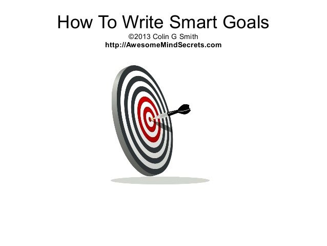 How To Write SMART Goals by Colin Smith via slideshare