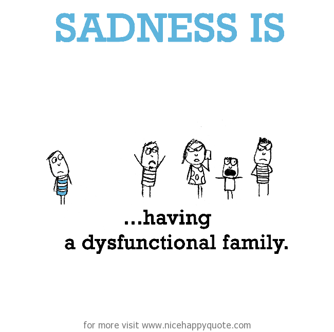 Sadness Is Having A Dysfunctional Family Nice Happy Quote Dysfunctional Family Quotes Fake Family Quotes Broken Family Quotes