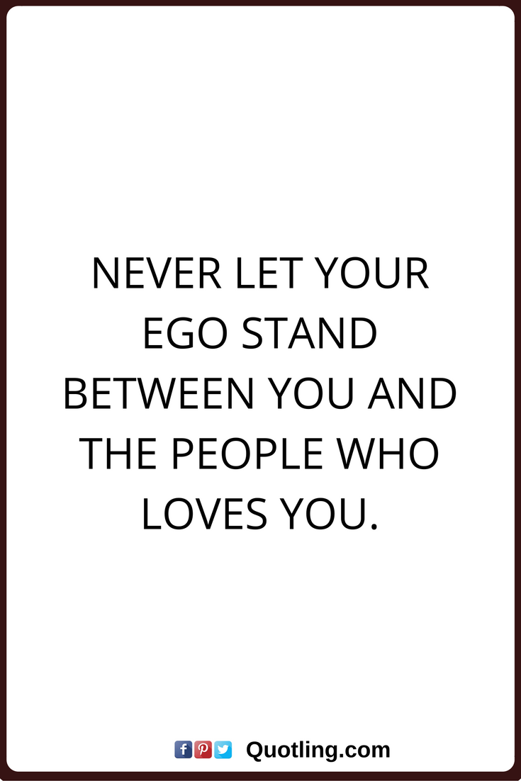 ego quotes never let your ego stand between you and the people who