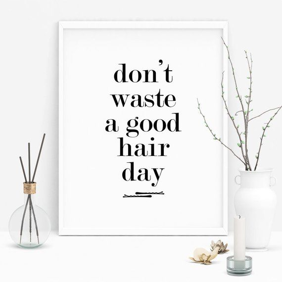 Hairdressing Quotes Digital Download Poster, Don't Waste A Good Hair Day Quote, Hair Salon Wall Art Poster Sign, Hair Dresser/Stylist Gift