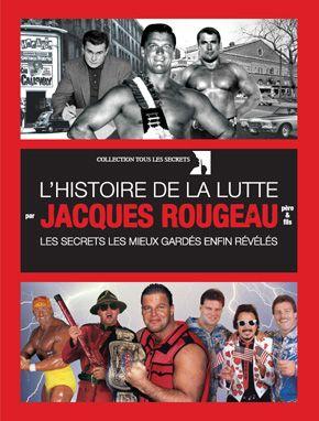 Histoire de la lutte par Jacques Rougeau Les secrets les mieux gardés enfin révélés  Auteur : Jacques Rougeau - Père et fils Date de publication ...