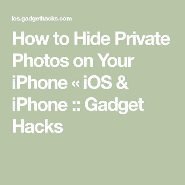 How to Hide Private Photos on Your iPhone « iOS & iPhone