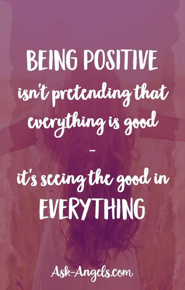 Being Positive Isn T Pretending That Everything Is Good It S