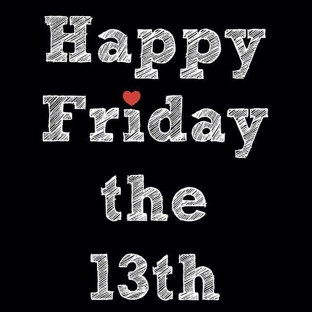 Have A Happy Friday The 13th Tgif Pinterest Friday Happy