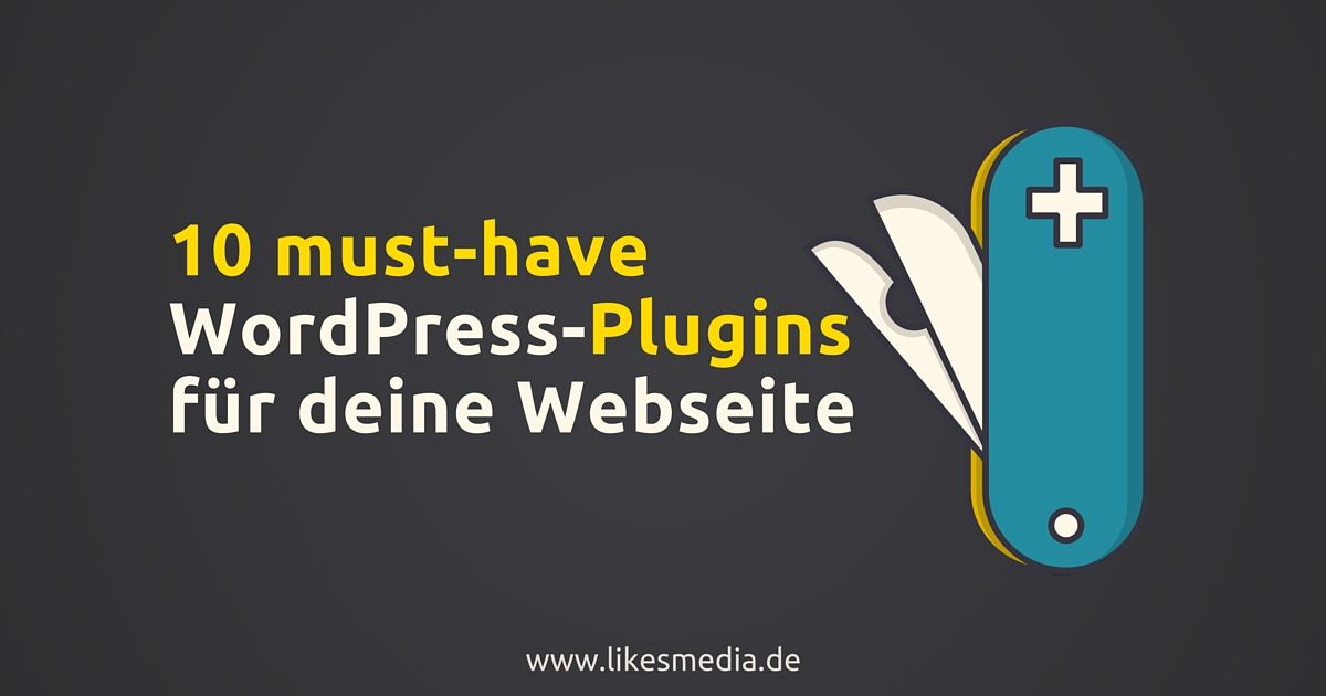 10 must-have Wordpress-Plugins für deine Webseite