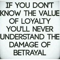 If YOU DONT KNOW THE VALUE OF LOYALTY YOU'LL NEVER UNDERSTAND THE DAMAGE OF BETRAYAL | Meme on ME.ME