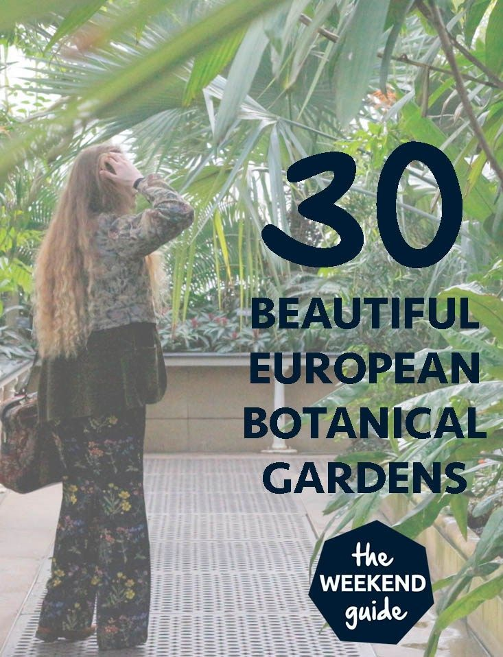 30 Beautiful Botanical Gardens in Europe - Here are our favorite botanical gardens in Europe and what makes them extra special. - theweekendguide.com #botanicalgarden #arboretum