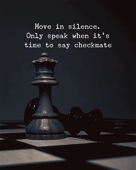 Move in silence  Only speak when its time to say checkmate  is part of Silence quotes -