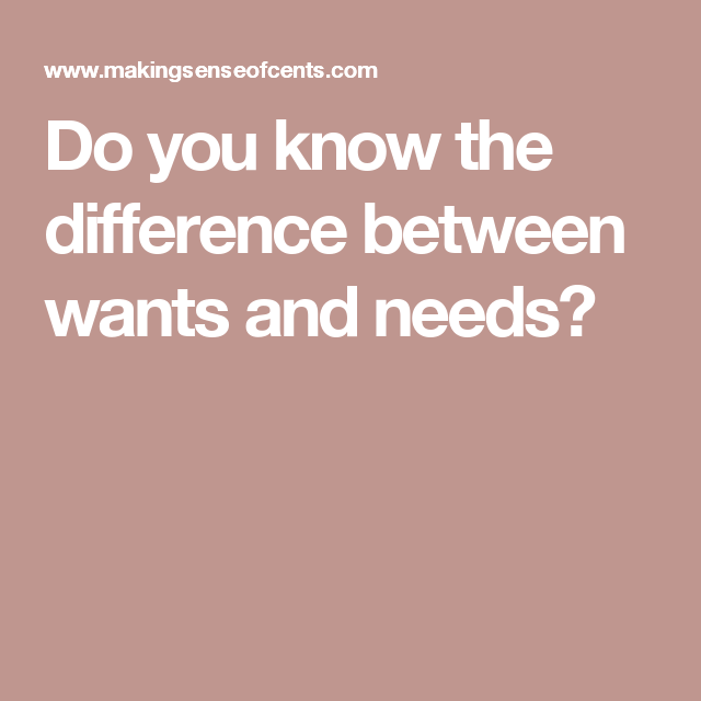 Do You Know The Difference Between Wants And Needs Did You Know Wanted Money Saving Tips